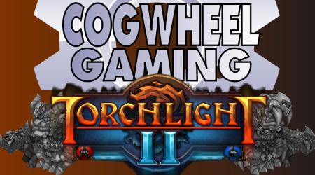He Hoists! Cogwheel Gaming Plays Torchlight II, Ep 4